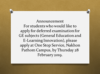 Announcement For students who would like to apply for deferred examination for GE subjects (General Education and E-Learning Innovation), please apply at One Stop Service, Nakhon Pathom Campus, by Thursday 28 February 2019.