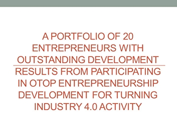 A portfolio of 20 entrepreneurs with outstanding development results from participating in OTOP Entrepreneurship Development for Turning Industry 4.0 Activity.